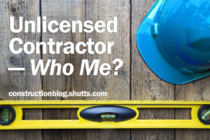 Unlicensed Contractor – Who Me, Construction Blog, Kathleen Krak, Shutts & Bowen LLP