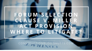 Forum Selection Clause v. Miller Act Venue Provision: Where to Litigate?