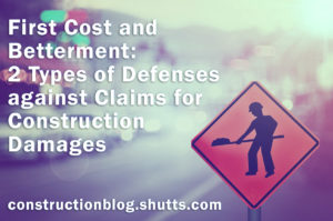 First Cost and Betterment: 2 Types of Defenses against Claims for Construction Damages