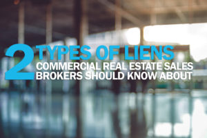 2 types of liens commercial real estate sales brokers should know about