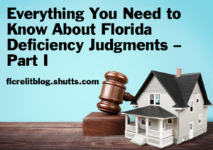 Everything You Need To Know About Florida Deficiency Judgments – Part I