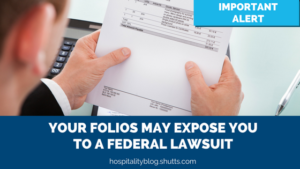 Important Alert: Your Folios May Expose You to a Federal Lawsuit, hospitality blog