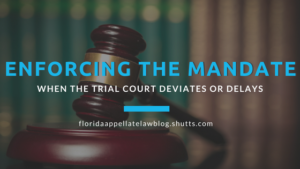 Enforcing the Mandate when the Trial Court Deviates or Delays