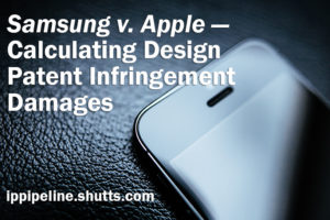 Samsung v. Apple - Calculating Design Patent Infringement Damages