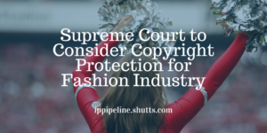 Supreme Court to Consider Copyright Protection for Fashion Industry