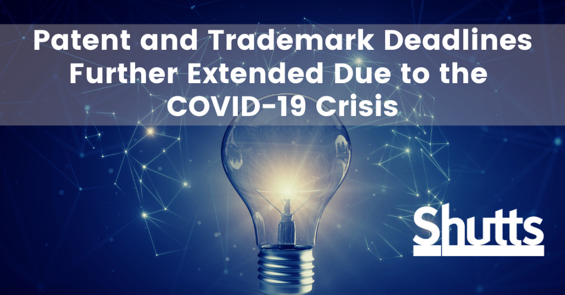 Patent and Trademark Deadlines Further Extended Due to the COVID19 Crisis