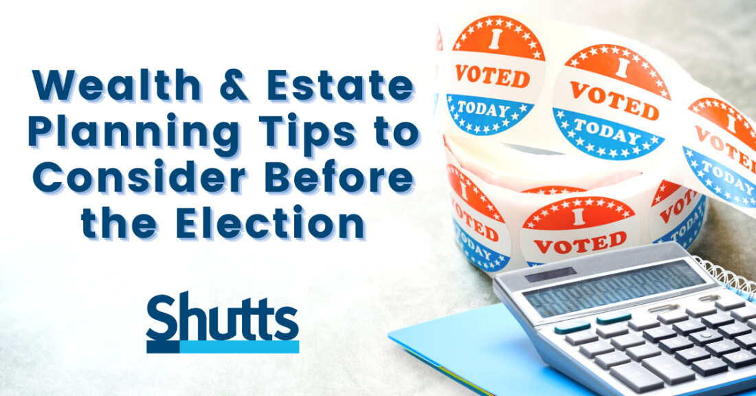 Wealth and Estate Planning Tips to Consider Before the Election