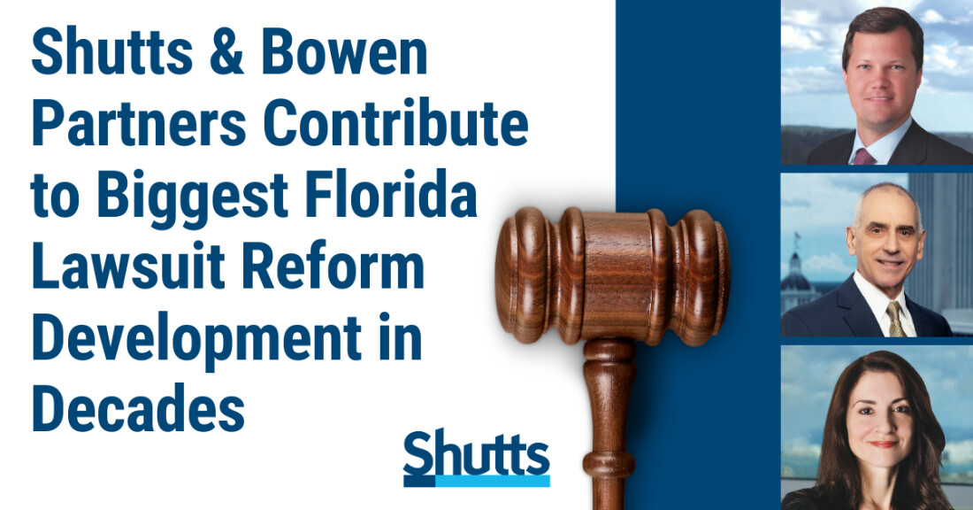 Shutts & Bowen Partners Contribute to Biggest Florida Lawsuit Reform Development in Decades