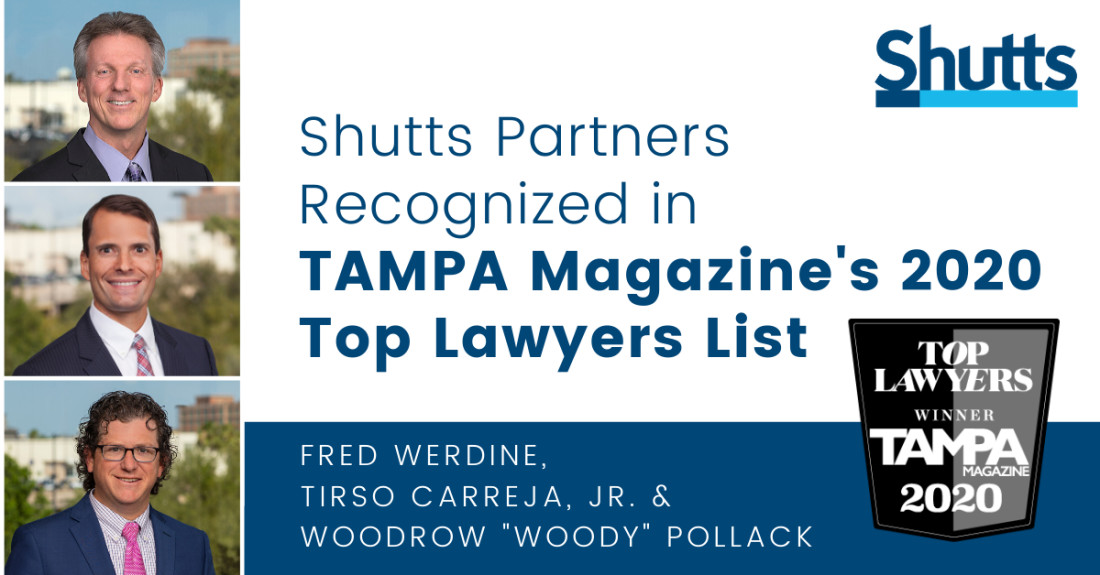"Tampa partners Fred Werdine, Tirso M. Carreja, Jr. and Woodrow ""Woody"" H. Pollack have been recognized in TAMPA Magazine's Top Lawyers List for 2020"