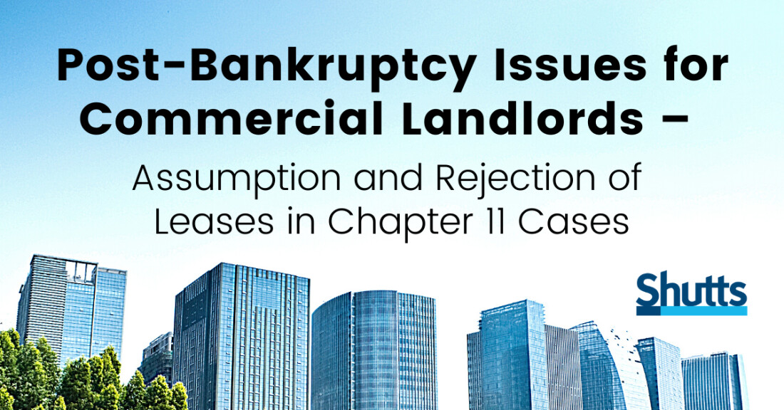 Post-Bankruptcy Issues for Commercial Landlords – Assumption and Rejection of Leases in Chapter 11 Cases