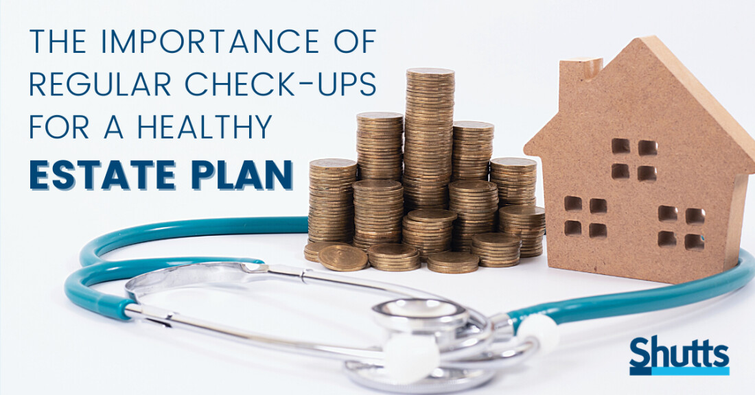 The Importance of Regular Check-ups for a Healthy Estate Plan